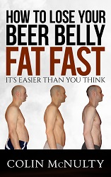 Colin McNulty's Book - How to Lose Your Beer Belly Fat Fast